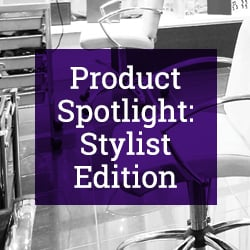 Product Spotlight: Stylist Edition